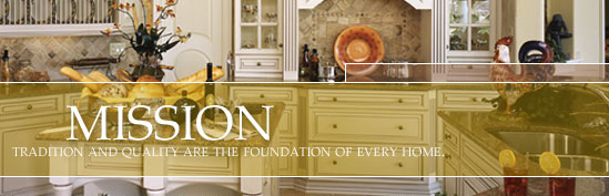 Tradition and Quality are the Foundation of every home.